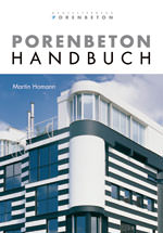 Porenbeton-Handbuch, Bundesverband Porenbeton, Bemessungsregeln, Bauphysik, Bauen mit Porenbeton, energiesparendes Bauen, Wirtschaftsbau, Wohnungsbau