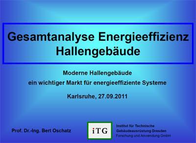 """Studie """"Gesamtanalyse Energieeffizienz Hallengebäude"""" die Prof. Dr.-Ing. Bert Oschatz, ITG Institut für Technische Gebäudeausrüstung Dresden"""