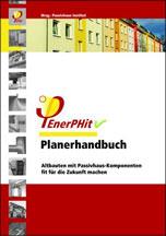EnerPHit-Planerhandbuch – Altbauten mit Passivhaus-Komponenten fit für die Zukunft machen