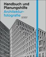 Architekturfotografie - Handbuch und Planungshilfe