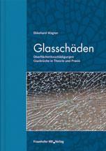 Glasschäden - Fachbuch für Gutachter von Ekkehard Wagner