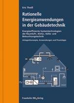 Rationelle Energieanwendungen in der Gebäudetechnik. Energieeffiziente Systemtechnologien der Raumluft-, Klima-, Kälte- und Beleuchtungstechnik: Anlagenkonzepte, Anwendungen, Praxistipp