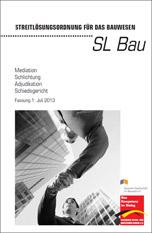 """""""Streitlösungsordnung für das Bauwesen"""" (SL Bau) Fassung 2013"""
