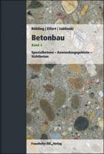 Betonbau - Band 3: Spezialbetone, Anwendungsgebiete, Sichtbeton