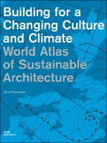 Building for a Changing Culture and Climate. World Atlas of Sustainable Architecture