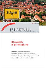 Kleinstädte in der Peripherie: IRS Aktuell: Magazin für sozialwissenschaftliche Raumforschung