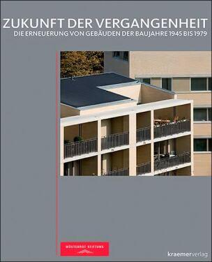 Zukunft der Vergangenheit - Die Erneuerung von Gebäuden der Baujahre 1945 bis 1979