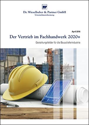 """Studie """"Der Vertrieb im Fachhandwerk 2020+- Gestaltungsfelder für die Bauzulieferindustrie"""" von Dr. Wieselhuber & Partner (W&P)"""