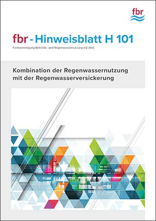 """fbr-Hinweisblatt H 101: """"Kombination der Regenwassernutzung mit der Regenwasserversickerung"""""""