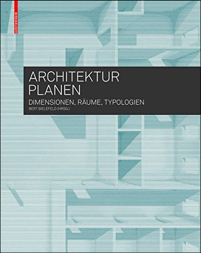 Architektur planen - Dimensionen, Räume, Typologien